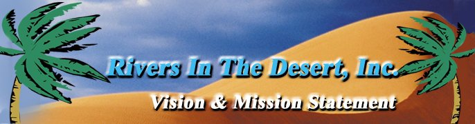 Rivers In The Desert, Inc. Vision and Mission Statement.